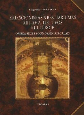 Krikščioniškasis bestiariumas XIII – XV a. Lietuvos kultūroje. Omega segės zoomorfiniais galais, I tomas   Eugenijus Svetikas