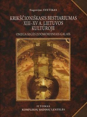 Krikščioniškasis bestiariumas XIII – XV a. Lietuvos kultūroje. Omega segės zoomorfiniais galais, II tomas | Eugenijus Svetikas