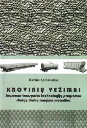 Krovinių vežimai. Sausumos transporto technologijų programos studijų darbų rengimo metodika | Darius Astrauskas