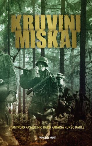 Kruvini miškai: Antrojo pasaulinio karo pabaiga Kuršo katile | Vincent Hunt