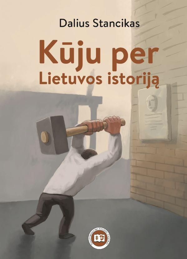 Kūju per Lietuvos istoriją | Dalius Stancikas
