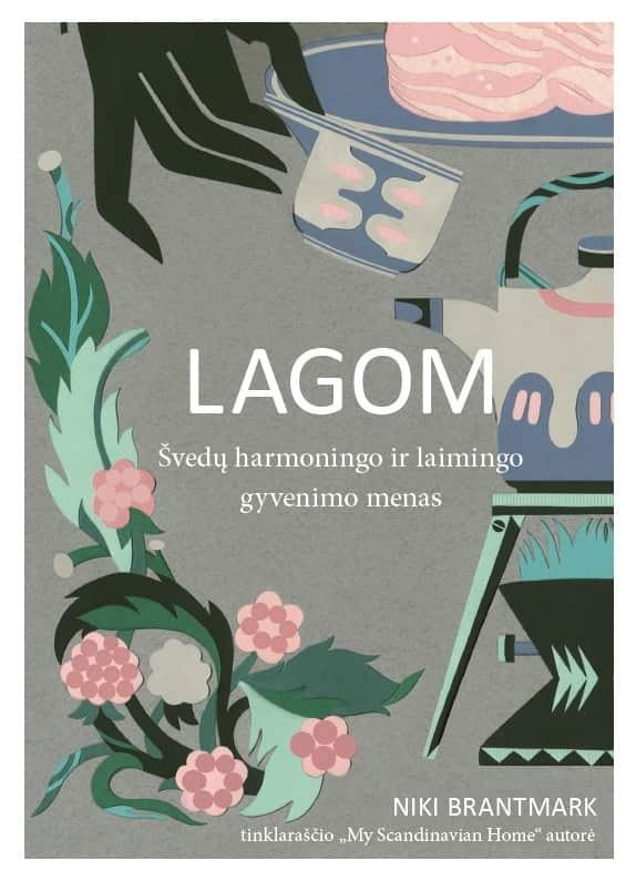 Lagom. Švedų harmoningo ir laimingo gyvenimo menas | Niki Brantmark