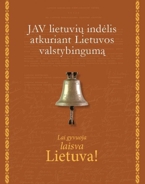 Lai gyvuoja laisva Lietuva! JAV lietuvių indėlis atkuriant Lietuvos valstybingumą | Regina Narušienė
