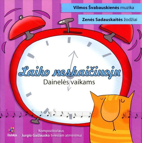Laiko neskaičiuoju. Dainelės vaikams | Zenė Sadauskaitė, Vilma Švabauskienė