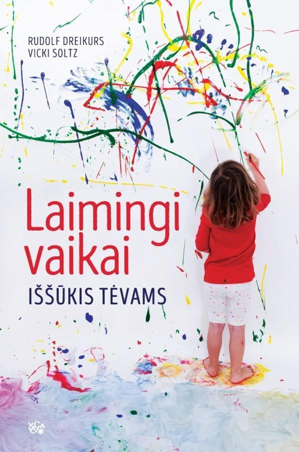Laimingi vaikai: iššūkis tėvams | Rudolf Dreikurs, Vicki Soltz
