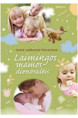 Laimingos mamos dienoraštis | Jūratė Jadkonytė Petraitienė
