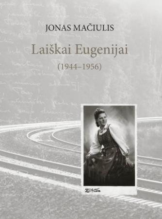 Jonas Mačiulis. Laiškai Eugenijai (1944-1956)   Sud. Vida Girininkienė