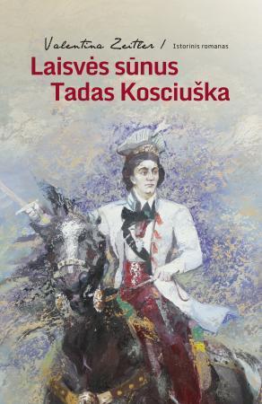 Laisvės sūnus Tadas Kosciuška | Valentina Zeitler