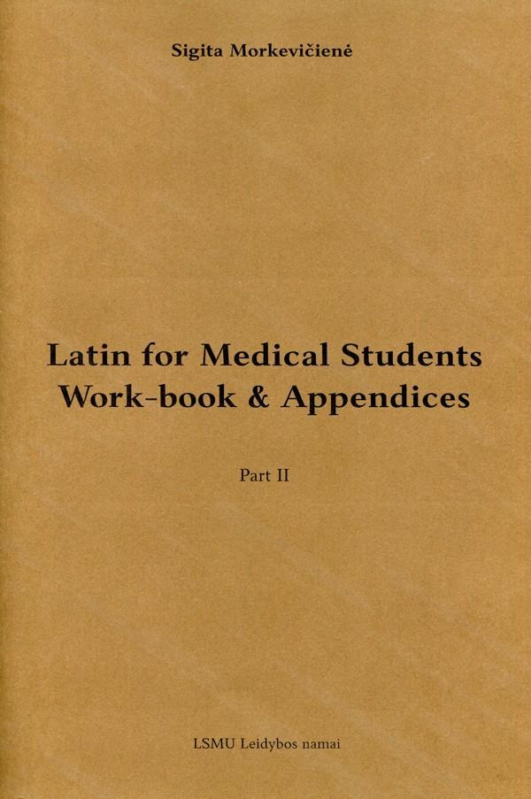 Latin for medical students: work-book & appendices: part II | Sigita Morkevičienė