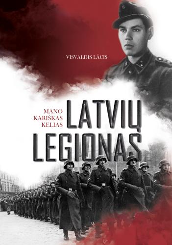 Latvių legionas. Mano kariškas kelias | Visvaldis Lācis