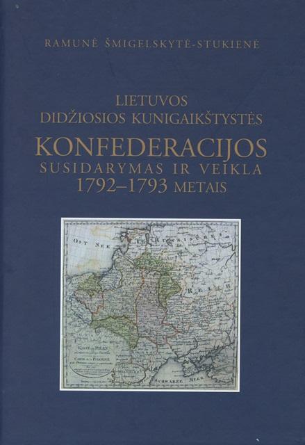LDK konfederacijos susidarymas ir veikla 1792-1793 metais | Ramunė Šmigelskytė-Stukienė