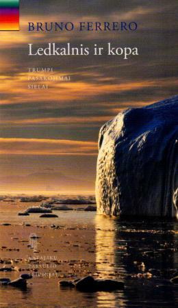 Ledkalnis ir kopa. Trumpi pasakojimai sielai | Bruno Ferrero