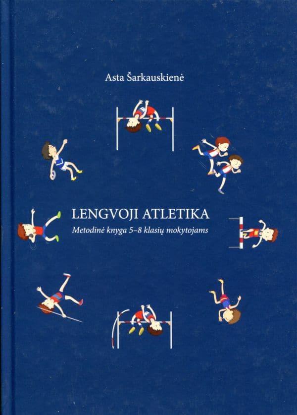 Lengvoji atletika. Metodinė knyga 5–8 klasių mokytojui   Asta Šarkauskienė