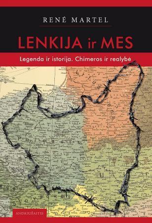 Lenkija ir mes. Legenda ir istorija. Chimeros ir realybė | Rene Martel