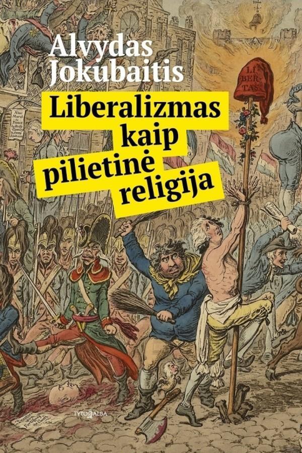 Liberalizmas kaip pilietinė religija   Alvydas Jokubaitis