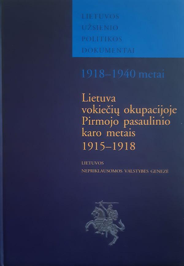 Lietuva vokiečių okupacijoje Pirmojo pasaulinio karo metais 1915-1918 | Edmundas Gimžauskas