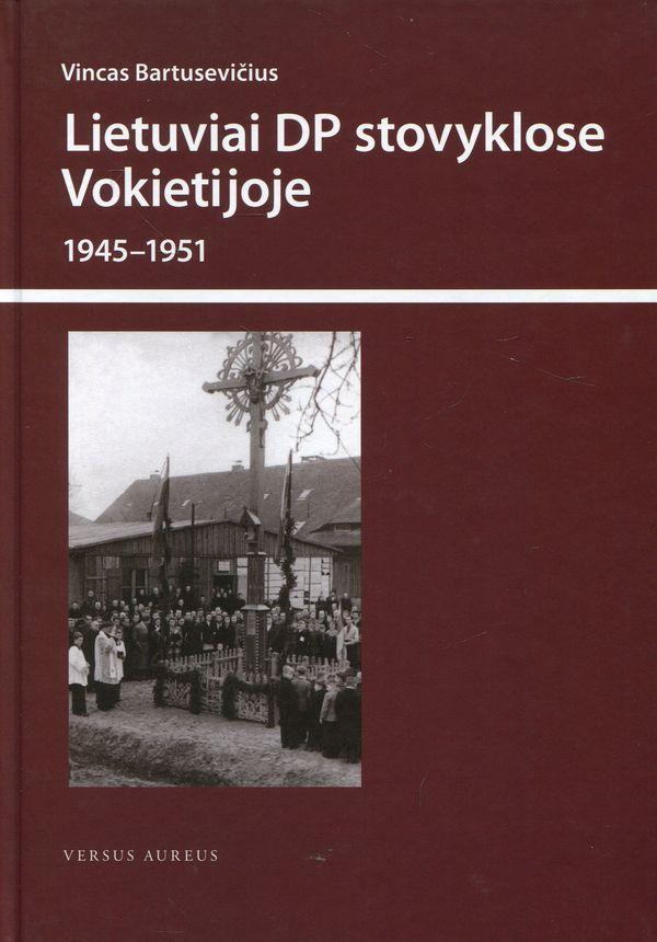 Lietuviai DP stovyklose Vokietijoje 1945-1951 m. | Vincas Bartusevičius