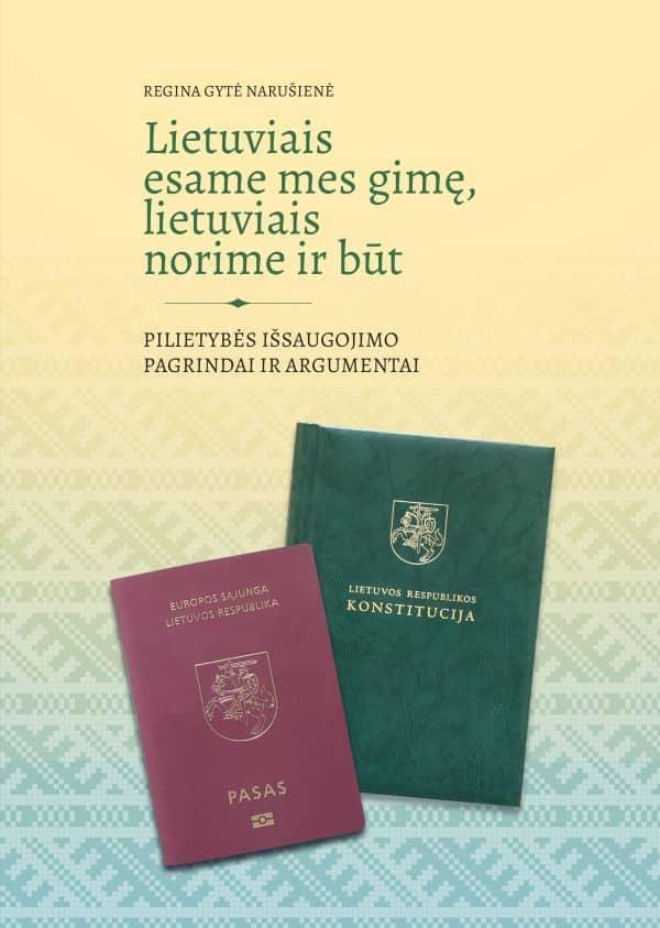 Lietuviais esame mes gimę, lietuviais norime ir būt. Pilietybės išsaugojimo pagrindai ir argumentai | Regina Gytė Narušienė