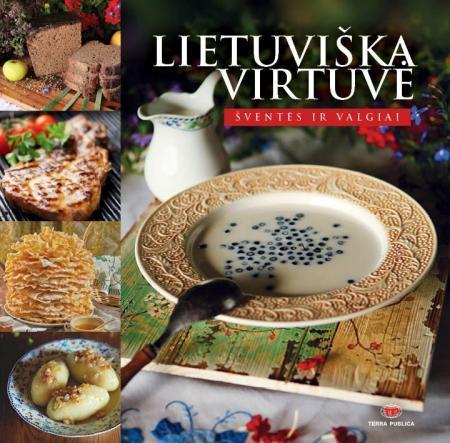 Lietuviška virtuvė. Šventės ir valgiai (2-as leidimas) | Daiva Dmuchovska, Lina Mickutė