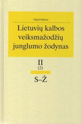 Lietuvių kalbos veiksmažodžių junglumo žodynas T. 2 (2): S–Ž   Nijolė Sližienė