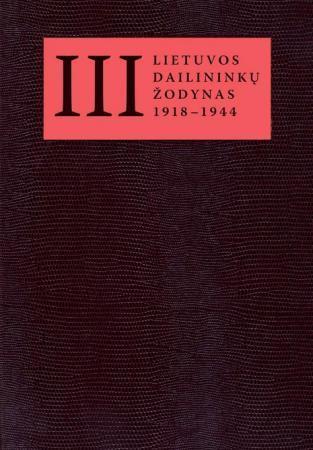 Lietuvos dailininkų žodynas (1918 - 1944), 3 tomas   Sud. Lijana Šatavičiūtė-Natalevičienė