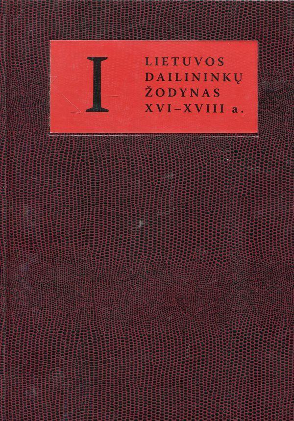 Lietuvos dailininkų žodynas (XVI-XVIII a.), 1 tomas   Aistė Paliušytė