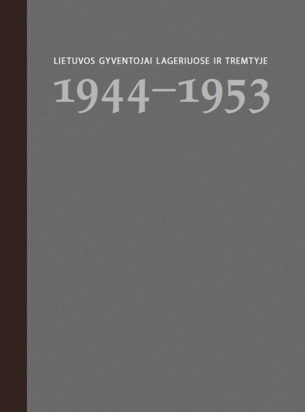 Lietuvos gyventojai lageriuose ir tremtyje. 2 knyga. 1944-1953 | Parengė Virginija Rudienė