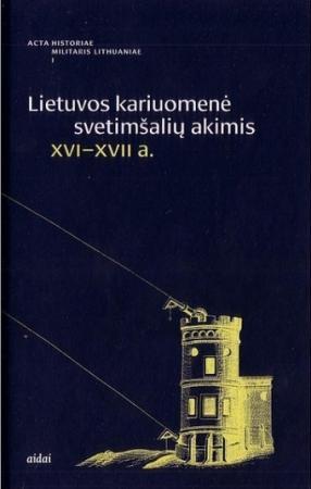 Lietuvos kariuomenė svetimšalių akimis XVI–XVII a.   Sud. Kamuntavičius Rūstis, Rakutis Valdas