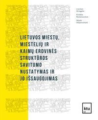 Lietuvos miestų, miestelių ir kaimų erdvinės struktūros savitumo nustatymas ir jo išsaugojimas | Liucijus Dringelis, Evaldas Ramanauskas, Nijolė Steponaitytė