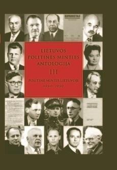 Lietuvos politinės minties antologija, 3 tomas. Politinė mintis Lietuvoje 1940-1990 |