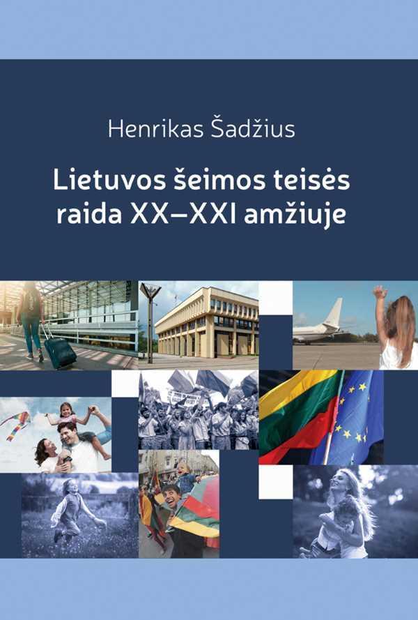 Lietuvos šeimos teisės raida XX–XXI amžiuje: Lietuvos šeima nepriklausomybės ir globalizacijos verpetuose | Henrikas Šadžius