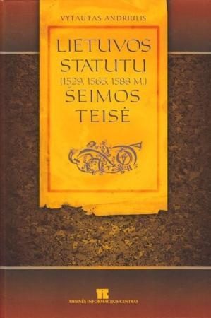 Lietuvos Statutų (1529, 1566, 1588 m.) šeimos teisė | Vytautas Andriulis