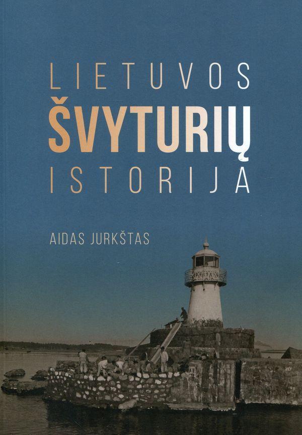 Lietuvos švyturių istorija | Aidas Jurkštas