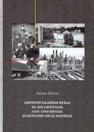 Lietuvos valdžios ryšiai su JAV lietuviais 1926–1940 metais: suartėjimo kelių paieškos | Juozas Skirius
