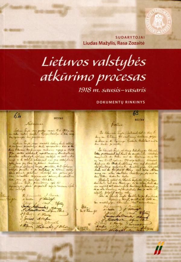 Lietuvos valstybės atkūrimo procesas 1918 m. sausis-vasaris. Dokumentų rinkinys | Sud. Liudas Mažylis, Rasa Zozaitė