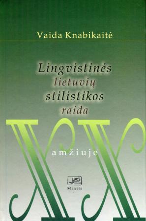 Lingvistinės lietuvių kalbos stilistikos raida XX amžiuje | Vaida Knabikaitė