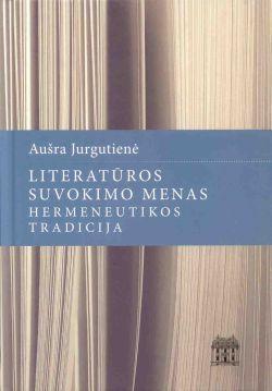Literatūros suvokimo menas: hermeneutikos tradicija | Aušra Jurgutienė