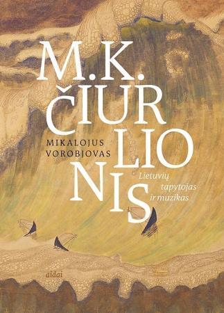 M. K. Čiurlionis. Lietuvių tapytojas ir muzikas | Mikalojus Vorobjovas