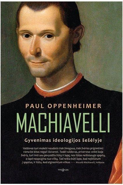 Machiavelli. Gyvenimas ideologijos šešėlyje | Paul Oppenheimer