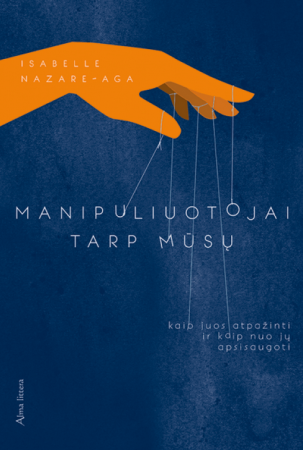 Manipuliuotojai tarp mūsų: kaip juos atpažinti ir kaip nuo jų apsisaugoti | Isabelle Nazare-Aga
