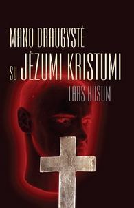 Mano draugystė su Jėzumi Kristumi | Lars Husum