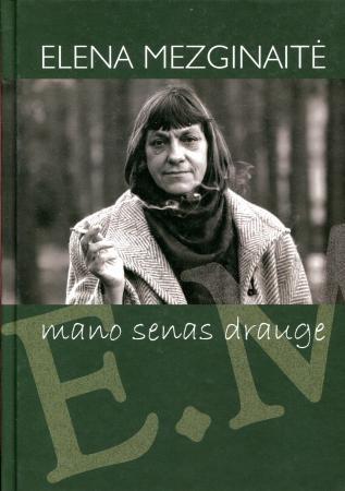 Mano senas drauge | Elena Mezginaitė