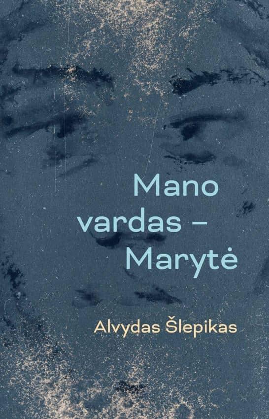 Mano vardas – Marytė   Alvydas Šlepikas