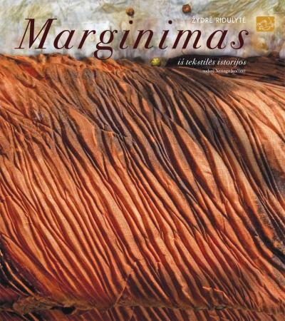 Marginimas. Iš tekstilės istorijos... | Žydrė Ridulytė
