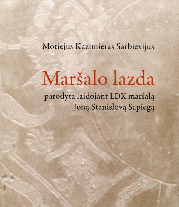 Maršalo lazda parodyta laidojant LDK maršalą Joną Stanislovą Sapiegą   Motiejus Kazimieras Sarbievijus