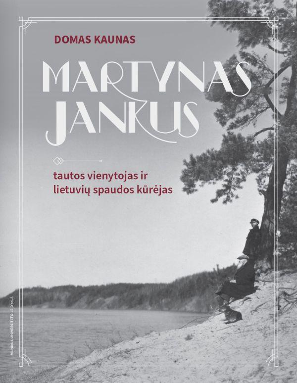 Martynas Jankus: tautos vienytojas ir lietuvių spaudos kūrėjas | Domas Kaunas