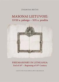 Masonai Lietuvoje: XVIII a. pabaiga – XIX a. pradžia | Žygintas Būčys