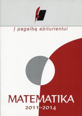 Į pagalbą abiturientui. Matematika 2011-2014 metų brandos egzaminų medžiaga   Nacionalinis egzaminų centras