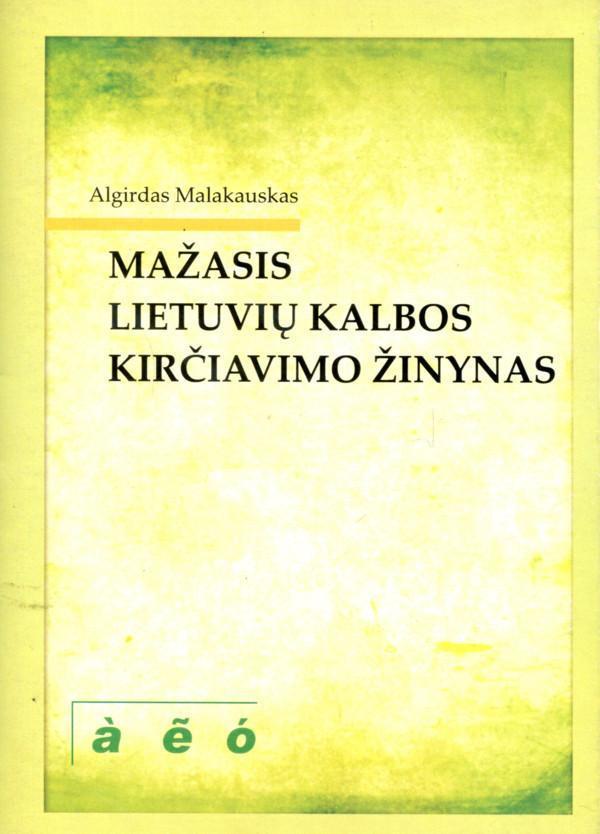 Mažasis lietuvių kalbos kirčiavimo žodynas | Algirdas Malakauskas