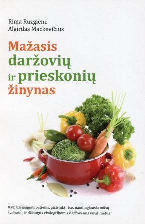 Mažasis daržovių ir prieskonių žinynas   Rima Ruzgienė, Algirdas Mackevičius
